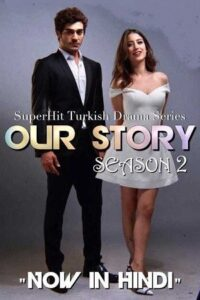 Download Our Story: Season 2 (Bizim Hikaye S02) Hindi Dubbed 720p [Turkish Drama Series] [Episodes 49-80 Added]