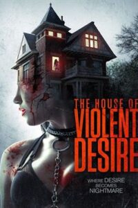 Download The House of Violent Desire (2018) Dual Audio (Hindi-English) 480p [350MB] || 720p [1GB] [Horror Thriller Movie]