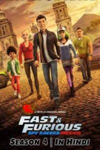 Fast & Furious Spy Racers: Mexico (Season 4) Hindi [Dual Audio] | All Episodes 1-8 | WEB-DL 720p | NF Series